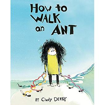 How To Walk An Ant by Cindy Derby - 9781250162625 Book