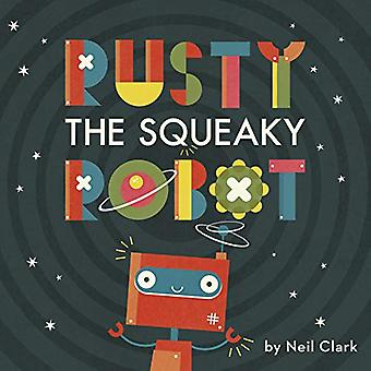 Rusty The Squeaky Robot by Neil Clark - 9780711244085 Book