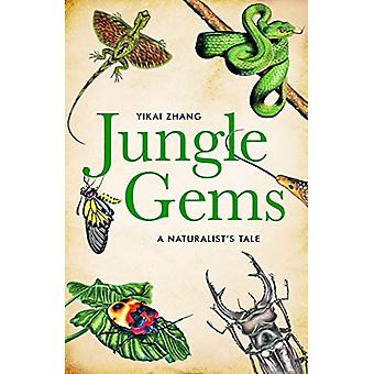 Jungle Gems - A Naturalist's Tale by Yikai Zhang - 9781783527922 Book