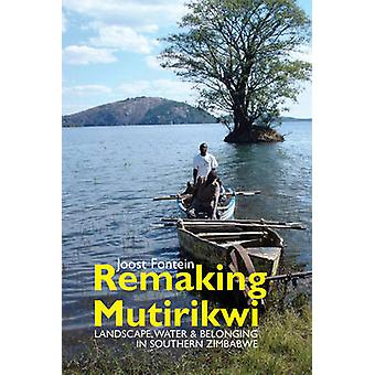 Remaking Mutirikwi - Landscape - Water & Belonging in Southern Zimbabw