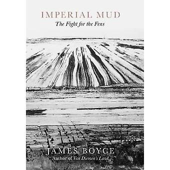 Imperial Mud - The Fight for the Fens by James Boyce - 9781785786501 B