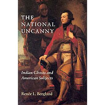 The National Uncanny - Indian Ghosts and American Subjects by Renee L