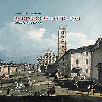 Bernardo Bellotto 1740 - A Journey to Tuscany by Bozena Anna Kowalczyk