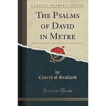 The Psalms of David in Metre (Classic Reprint) by Church Of Scotland