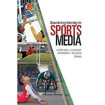 Examining Identity in Sports Media by Heather L. Hundley - Andrew C.