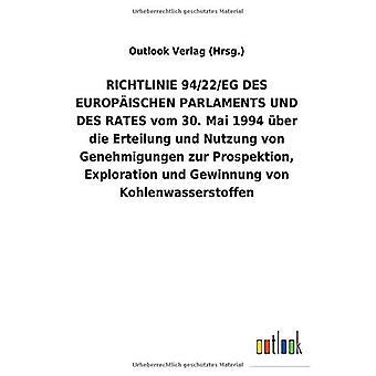RICHTLINIE 94/22/EG DES EUROPA ISCHEN PARLAMENTS UND DES RATES vom 30. Mai 1994 Aber die Erteilung und Nutzung von Genehmigungen zur Prospektion, Exploration und Gewinnung von Kohlenwasserstoffen