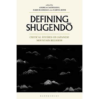 Defining Shugendo by Edited by Andrea Castiglioni & Edited by Professor Fabio Rambelli & Edited by Carina Roth