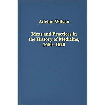 Ideas and Practices in the History of Medicine, 16501820 (Variorum Collected Studies Series)