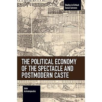 The Political Economy of the Spectacle and Postmodern Caste by Asimakopoulos & John