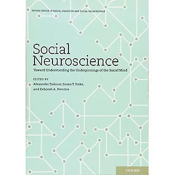 Social Neuroscience: Toward Understanding the Underpinnings of the Social Mind (Social Cognition and Social Neuroscience)