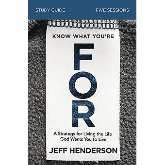 Know What Youre FOR Study Guide by Jeff Henderson
