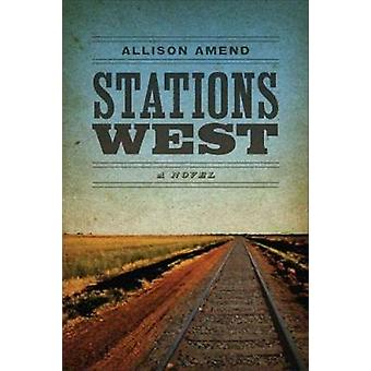 Stations West - A Novel by Allison Amend - 9780807136171 Book