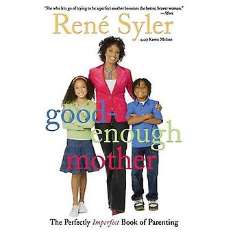 Good-Enough Mother - The Perfectly Imperfect Book of Parenting by Rene