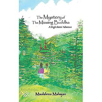 The Mystery of the Missing Buddha - A Singh Sisters' Adventure by Maul
