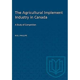 The Agricultural Implement Industry in Canada - A Study of Competition