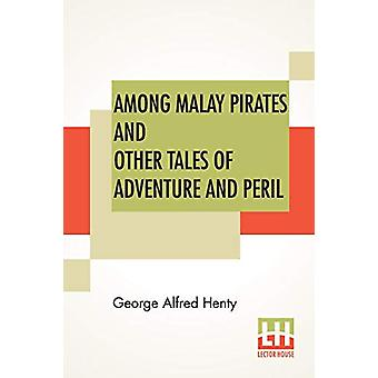 Among Malay Pirates And Other Tales Of Adventure And Peril - A Tale Of