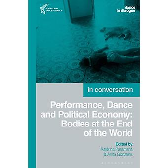 Performance Dance and Political Economy by Edited by Katerina Paramana & Edited by Anita Gonzalez
