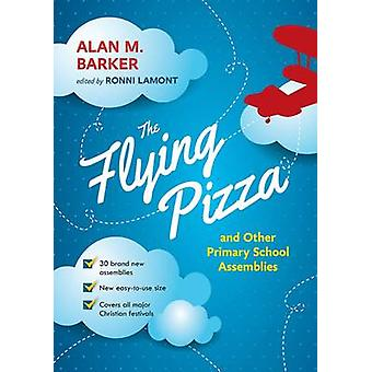 The Flying Pizza and Other Primary School Assemblies by Alan M. Barke