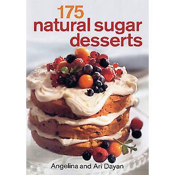 175 Natural Sugar Desserts by Angeline Dayan - Ari Dayan - 9780778802