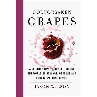 Godforsaken viinirypäleet - hieman hiprakassa läpi maailman Str