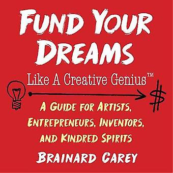 Fund Your Dreams Like a Creative Genius - A Guide for Artists - Entrep
