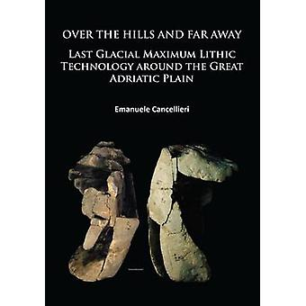 Over the Hills and Far Away - Last Glacial Maximum Lithic Technology A