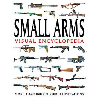 Small Arms Visual Encyclopedia - More Than 1000 Colour Illustrations b