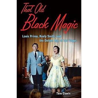 Det gammala svart magi Louis Prima Keely smed och den guld-åldern av Las Vegas vid tom Clavin