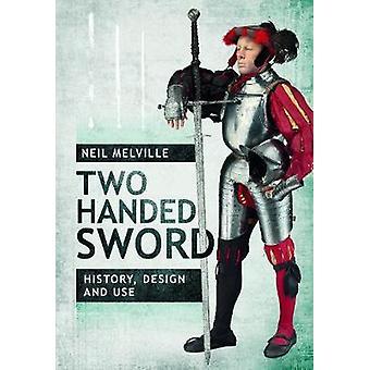 Två Handed svärd historia - Design och användning av två Tvåhands svärd historia