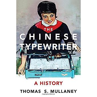 Chińskie maszyny do pisania - historia przez Thomas S. Mullaney - 97802620363