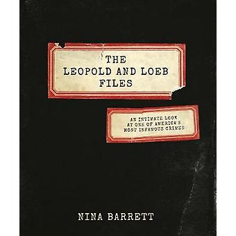 The Leopold and Loeb Files - An Intimate Look at One of America's Most
