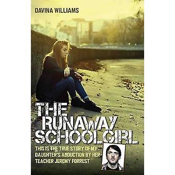 The Runaway Schoolgirl - This is the True Story of My Daughter's Abduc