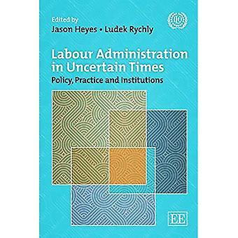 Arbeid Administration in onzekere tijden: beleid, praktijk en instellingen sinds de Crisis