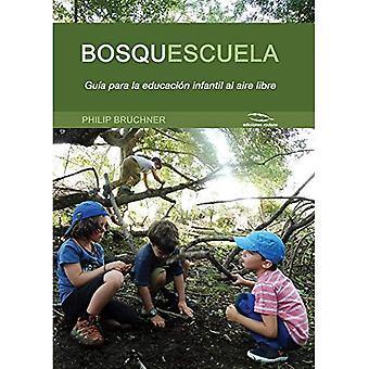Bosquescuela: Gu einem Para La Educaci n Infantil Al Aire Libre