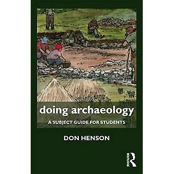 Doing Archaeology  A Subject Guide for Students by Henson & Donald
