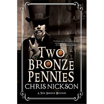 Two Bronze Pennies A police procedural set in late 19th Century England by Nickson & Chris