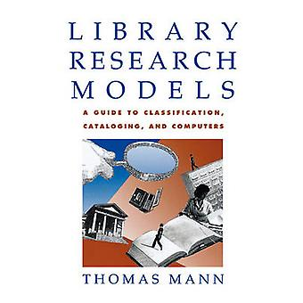 Library Research Models A Guide to Classification Cataloging and Computers by Mann & Thomas