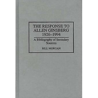The Response to Allen Ginsberg 19261994 A Bibliography of Secondary Sources by Morgan & Bill