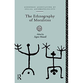 The Ethnography of Moralities by Howell & Signe
