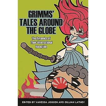 Grimms Tales Around the Globe The Dynamics of Their International Reception by Joosen & Vanessa
