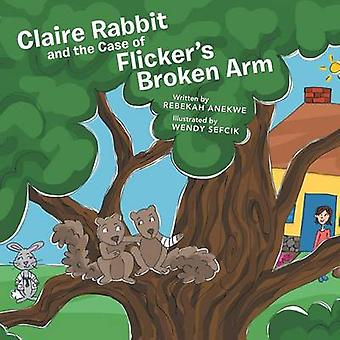 Claire Rabbit and the Case of Flickers Broken Arm by Anekwe & Rebekah