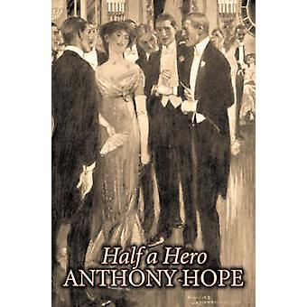 Half a Hero by Anthony Hope Fiction Classics Action  Adventure by Hope & Anthony