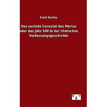 Das sechste Consulat des Marius oder das Jahr 100 in der rmischen Verfassungsgeschichte by Bardey & Ernst