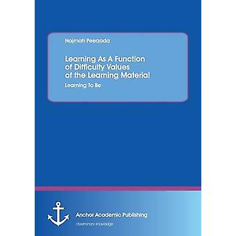 Learning as a Function of Difficulty Values of the Learning Material Learning to Be by Peerzada & Najmah