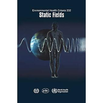 Static Fields Environmental Health Criteria Series No. 232 by WHO
