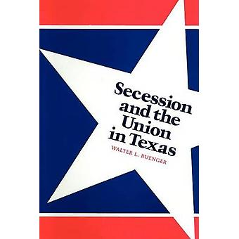 Secession and the Union in Texas by Walter L. Buenger - 9780292739956