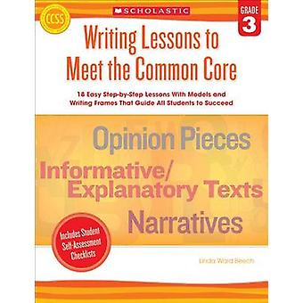 Writing Lessons to Meet the Common Core - Grade 3 by Linda Ward Beech