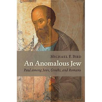 An Anomalous Jew - Paul Among Jews - Greeks - and Romans by Michael F.