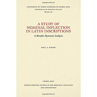 A Study of Nominal Inflection in Latin Inscriptions - A Morpho-Syntact