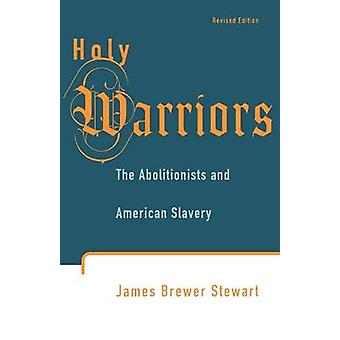 Holy Warriors - The Abolitionists and American Slavery by Professor Ja